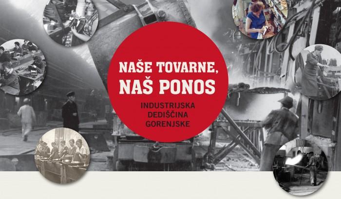 (Slovenski) Razstava Naše tovarne, naš ponos – industrijska dediščina Gorenjske