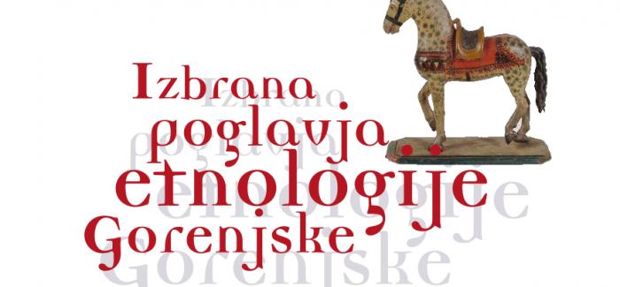 1. etnološki dan – Izbrana poglavja etnologije Gorenjske